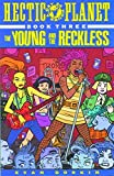 Dorkin, Evan: Hectic Planet, Book Three: The Young and the Reckless (Bk. 3)