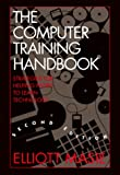 Masie, Elliott: The Computer Training Handbook: Strategies for Helping People to Learn Technology