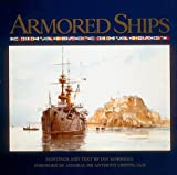 Marshall, Ian: Armored Ships: The Ships, Their Settings, and the Ascendancy That They Sustained for 80 Years