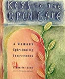 Snow, Kimberly: Keys to the Open Gate: A Woman's Spirituality Sourcebook