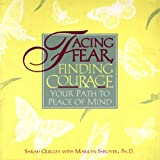 Quigley, Sarah: Facing Fear, Finding Courage : Your Path to Peace of Mind