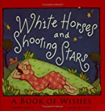 Greer, David: White Horses & Shooting Stars: A Book of Wishes