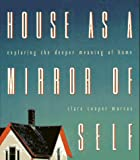 Marcus, Clare C.: House As a Mirror of Self: Exploring the Deeper Meaning of Home