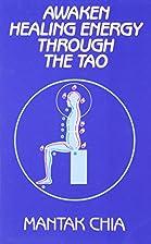 Awaken Healing Energy Through Tao by Mantak…