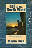 Bree, Marlin: Call of the North Wind: Voyages and Adventures on Lake Superior