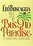 Leo Buscaglia PhD: Bus 9 to Paradise: A Loving Voyage