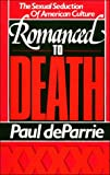 De Parrie, Paul: Romanced to Death: The Sexual Seduction of American Culture