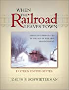 When the Railroad Leaves Town: American&hellip;