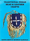 Smith, Monte: Traditional Indian Bead and Leather Crafts
