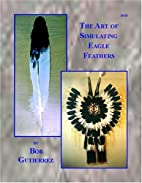 The Art of Simulating Eagle Feathers by Bob…
