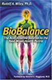 Wiley, Rudolf A.: Biobalance: The Acid/Alkaline Solution to the Food-Mood-Health Puzzle