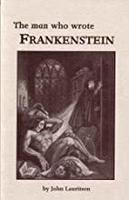 The Man Who Wrote Frankenstein by John…