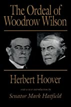 The Ordeal of Woodrow Wilson by Herbert…