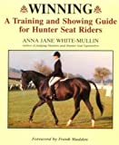 White-Mullin, Anna J.: Winning: A Training and Showing Guide for Hunter Seat Riders