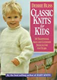 Bliss, Debbie: Classic Knits for Kids: Thirty Traditional Aran and Guernsey Designs for 0-6 Years