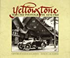 Yellowstone: Selected Photographs, 1870-1960…