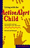 Budd, Linda S.: Living With the Active Alert Child: Groundbreaking Strategies for Parents