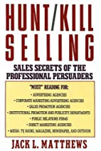 Hunt-Kill Selling: Sales Secrets of the…