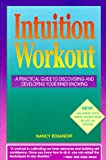 Rosanoff, Nancy: Intuition Workout: A Practical Guide to Discovering and Developing Your Inner Knowing
