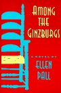 Among the Ginzburgs: A Novel by Ellen Pall