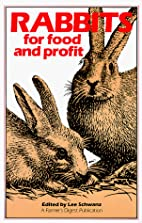 Rabbits for Food and Profit by Lee Schwanz