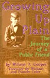 Cooper, Wilmer A.: Growing Up Plain Among Conservative Wilburite Quakers: The Journey of a Public Friend