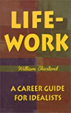 Life-Work: A Career Guide for Idealists by…