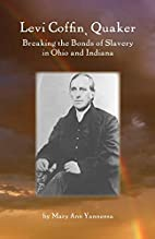 Levi Coffin, Quaker: Breaking the Bonds of…