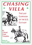 Tompkins, Frank: Chasing Villa: The Last Campaign of the U.S. Cavalry