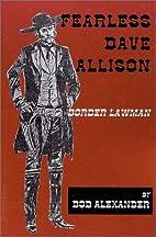 Fearless Dave Allison: Border Lawman by Bob…