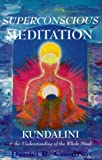 Condron, Daniel R.: Superconscious Meditation: Kundalini and the Understanding of the Whole Mind