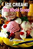 Damerow, Gail: Ice Cream!: The Whole Scoop