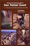 Kelsey, Michael R.: Hiking and Exploring Utah's San Rafael Swell: Including a History of the San Rafael Swell by Dee Anne Finken and Geology of the San Rafael Swell by Lynn Jackson