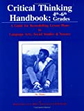 Paul, Richard: Critical Thinking Handbook, 4Th-6Th Grades: A Guide for Remodelling Lesson Plans in Language Arts, Social Studies and Science