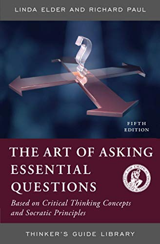 the-thinkers-guide-to-the-art-of-asking-essential-questions-thinkers-guide-library
