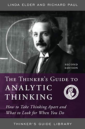 thinkers-guide-to-analytic-thinking-how-to-take-thinking-apart-and-what-to-look-for-when-you-do