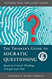Richard Paul: The Thinker's Guide to The Art of Socratic Questioning