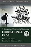 Dr. Linda Elder: A Critical Thinker's Guide to Educational Fads: How to Get Beyond Educational Glitz and Glitter
