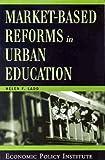 Ladd, Helen F.: Market-Based Reforms in Urban Education