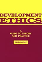 Development Ethics: A Guide to Theory and…