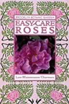 Easy-Care Roses by Brooklyn Botanic Garden