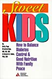 Brackenridge, Betty Page: Sweet Kids: How to Balance Diabetes Control and Good Nutrition with Family Peace