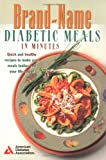 [???]: Brand-Name Diabetic Meals in Minutes: Quick and Healthy Recipes to Make Your Meals Tastier and Your Life Easier
