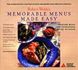 Webb, Robyn: Robyn Webb's Memorable Menus Made Easy: Signature Meals Fro Entertaining or Any Occasion