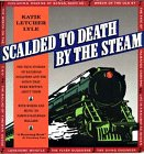Lyle, Katie Letcher: Scalded to Death by the Steam: Authentic Stories of Railroad Disasters and the Ballads That Were Written About Them
