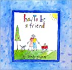 How to Be a Friend by Sandy Gingras