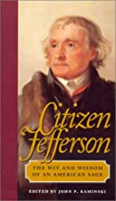 Citizen Jefferson: The Wit and Wisdom of an…