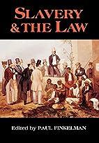 Slavery & the Law by Paul Finkelman