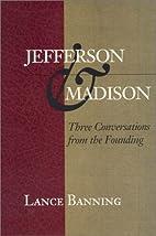 Jefferson & Madison: Three Conversations…