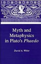 Myth & Metaphysics in Plato's Phaedo by…